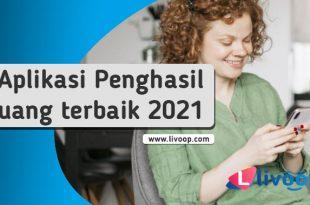7 Aplikasi Penghasil Uang Terbaik Tahun 2021